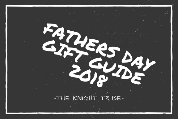The Knight Tribe -Fathers Day Gift Guide 2018